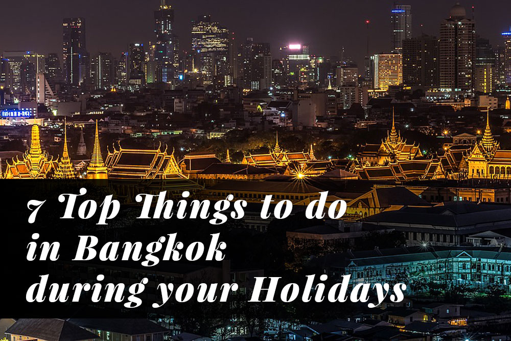 7 Top Things to do in Bangkok during your Holidays