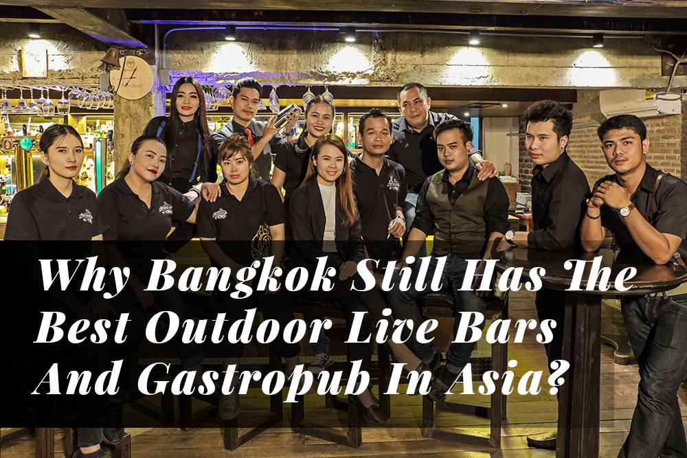 Why Bangkok Still Has The Best Outdoor Live Bars And Gastropub In Asia?