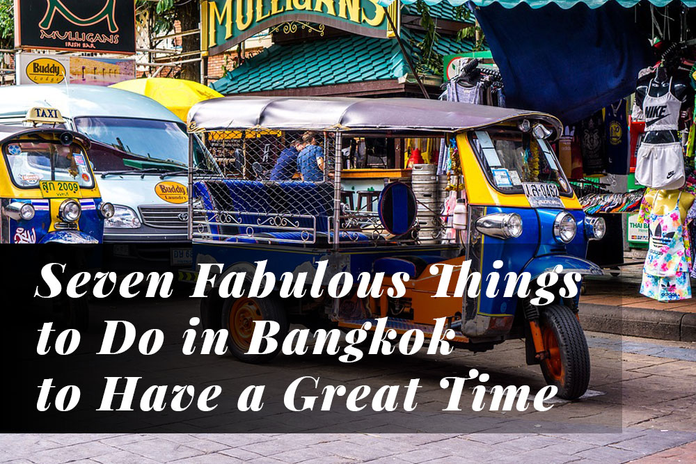 Seven Fabulous Things to Do In Bangkok To Have A Great Time