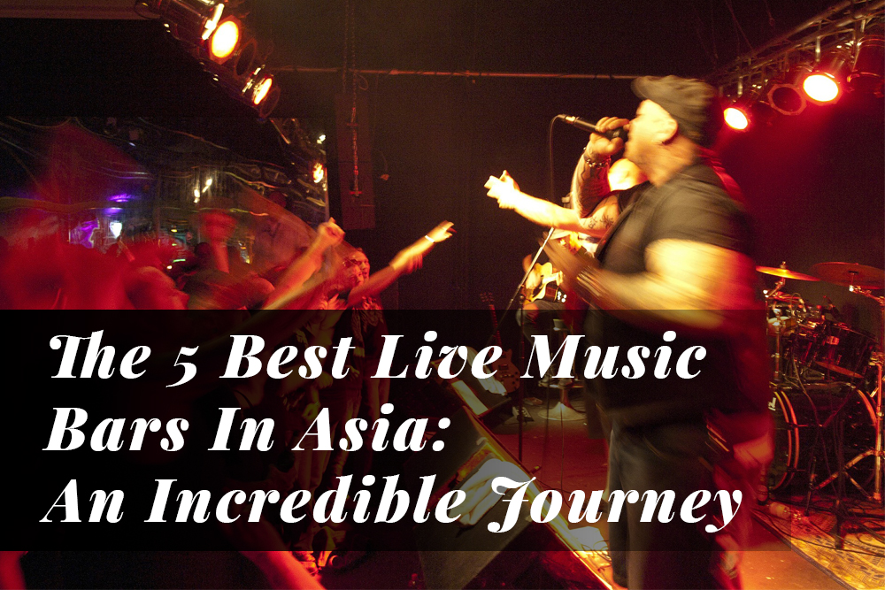 The 5 Best Live Music Bars In Asia: An Incredible Journey