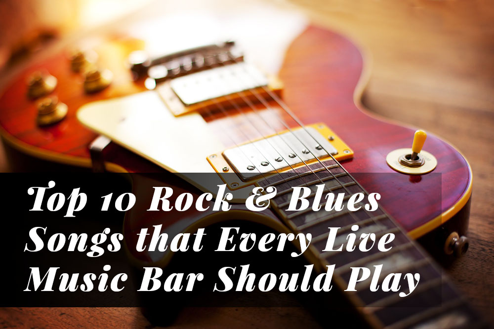 Top 10 Rock & Blues Songs that Every Live Music Bar Should Play7 min read