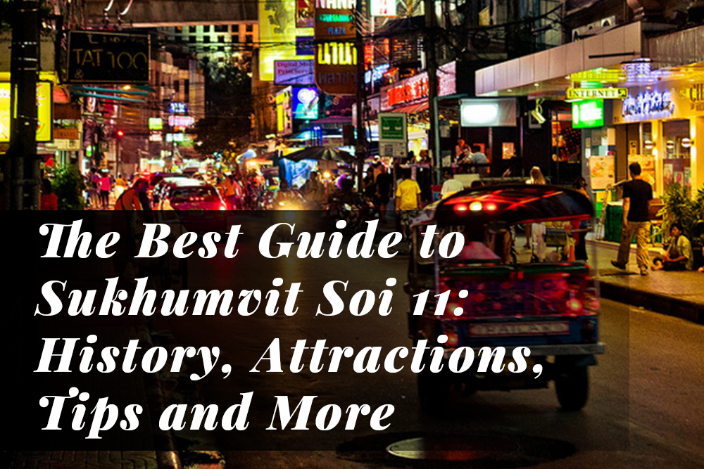 The Best Guide to Sukhumvit Soi 11: History, Attractions, Tips and More