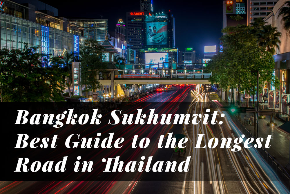 Bangkok Sukhumvit: Best Guide to the Longest Road in Thailand15 min read