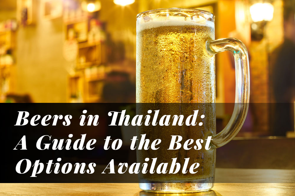 Beers in Thailand: A Guide to the Best Options Available