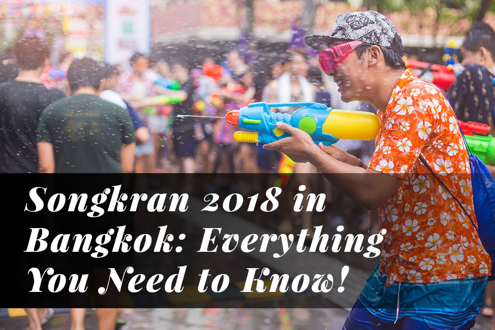 Songkran 2018 in Bangkok: Everything You Need to Know!