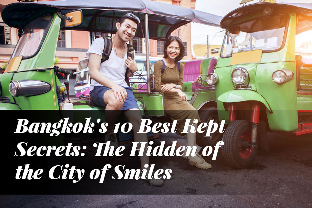 Bangkok's 10 Best Kept Secrets: The Hidden of the City of Smiles