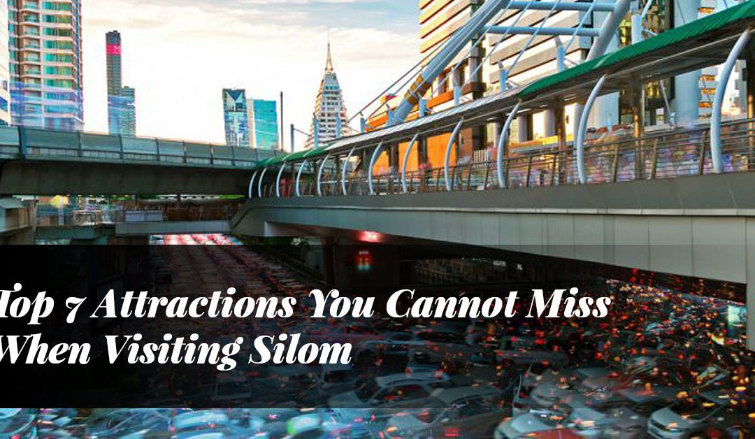 Top 7 Attractions You Cannot Miss When Visiting Silom