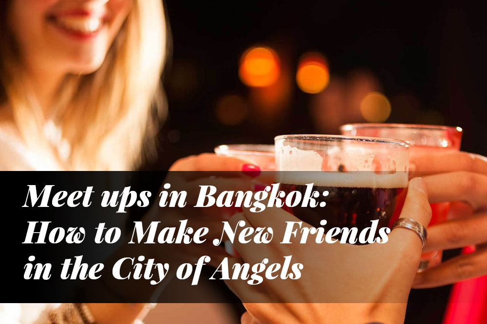 Meet ups in Bangkok: How to Make New Friends in the City of Angels
