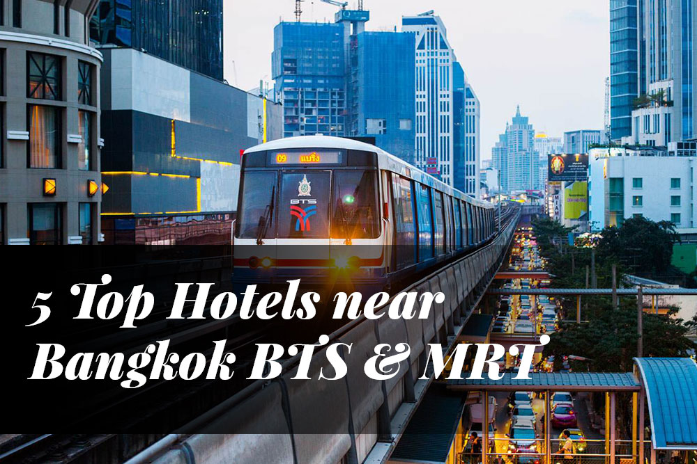 5 Top Hotels near Bangkok BTS & MRT