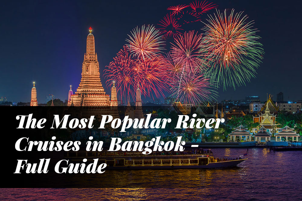 The Most Popular River Cruises in Bangkok – Full Guide