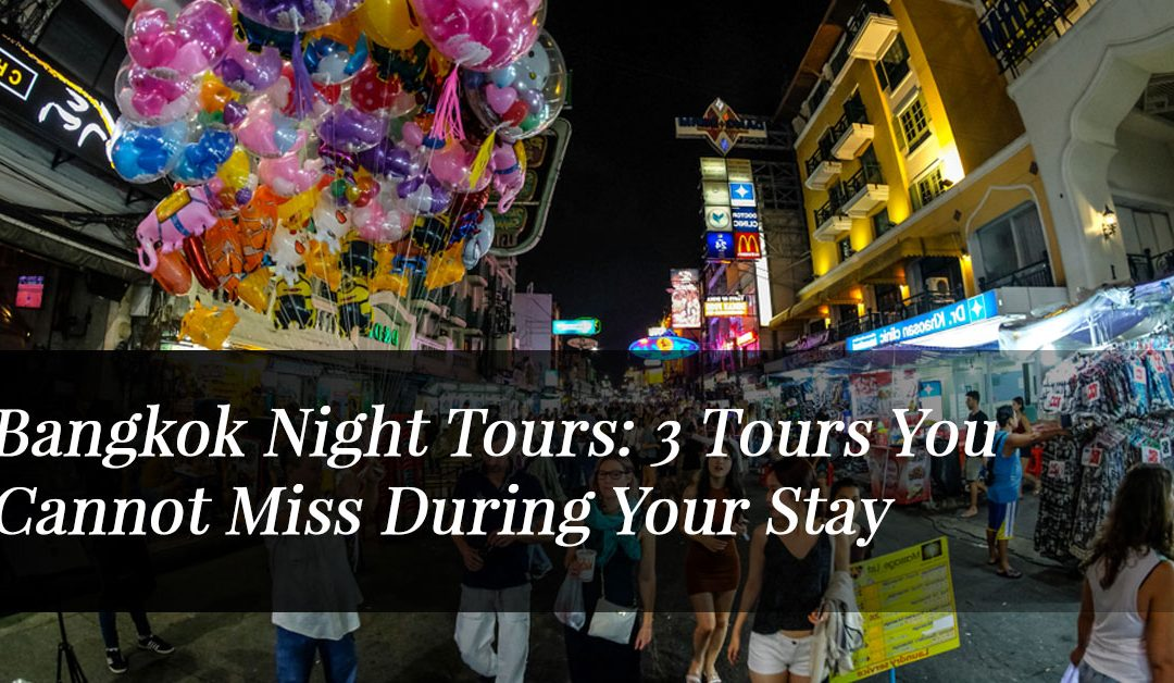 Bangkok Night Tours: 3 Tours You Cannot Miss During Your Stay!