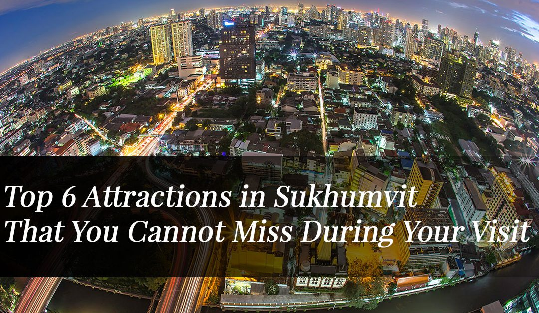 Top 6 Attractions in Sukhumvit That You Cannot Miss During Your Visit5 min read