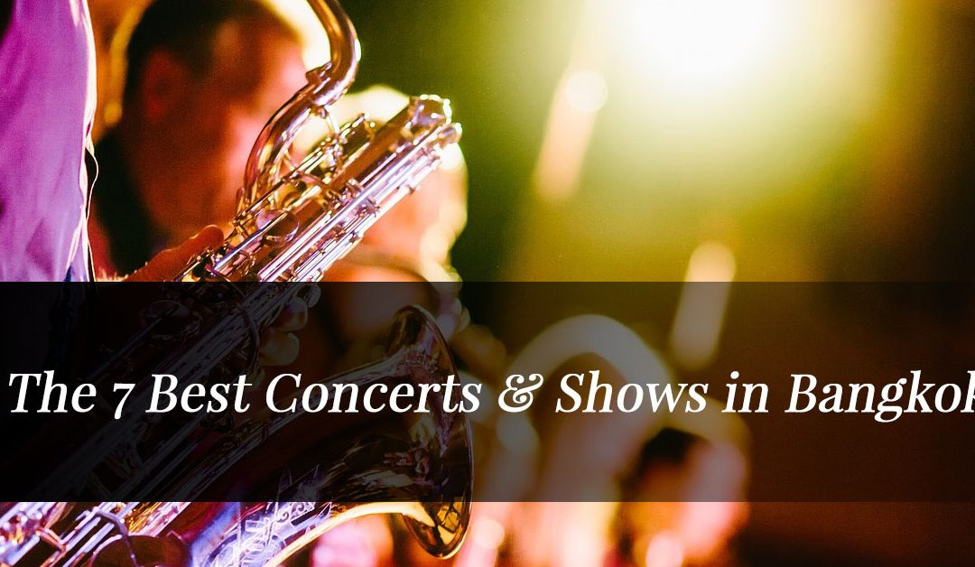 The 7 Best Concerts & Shows in Bangkok