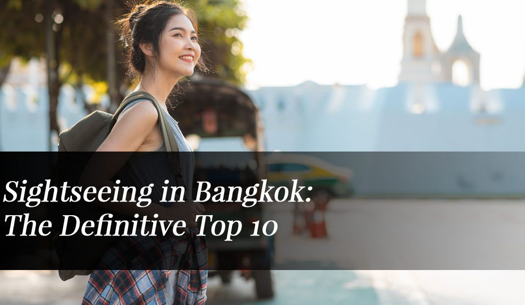 Sightseeing in Bangkok: The Definitive Top 10
