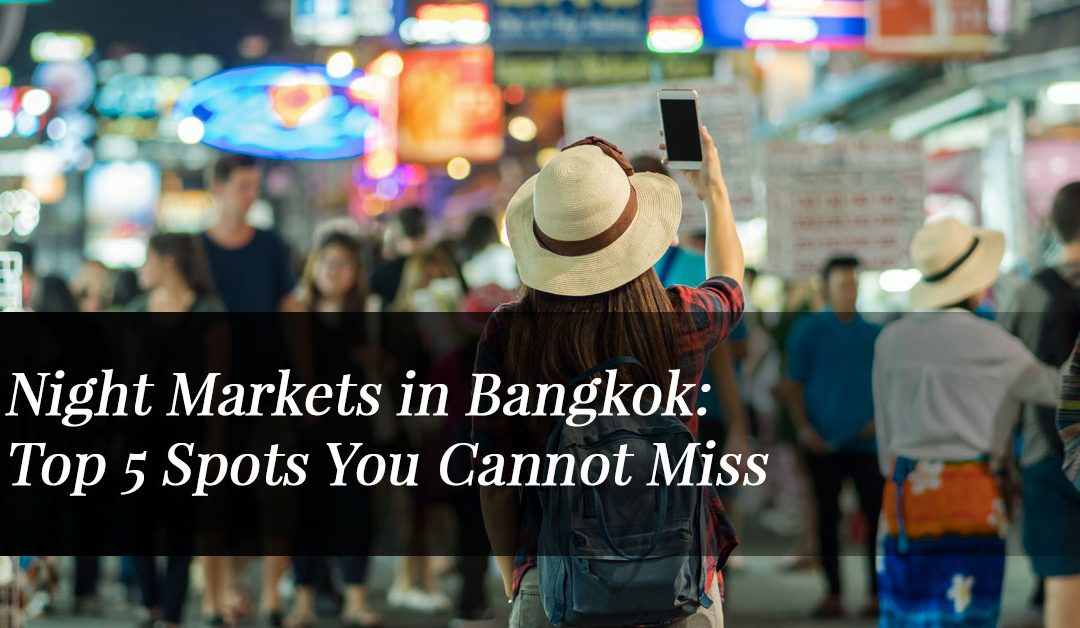 Night Markets in Bangkok: Top 5 Spots You Cannot Miss