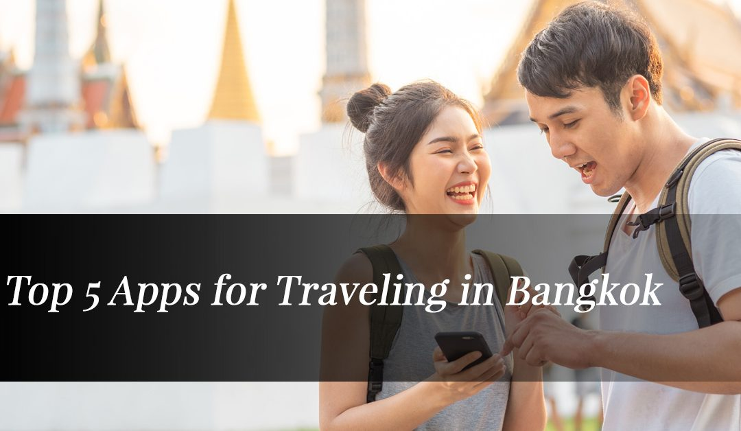 Top 5 Apps for Traveling in Bangkok