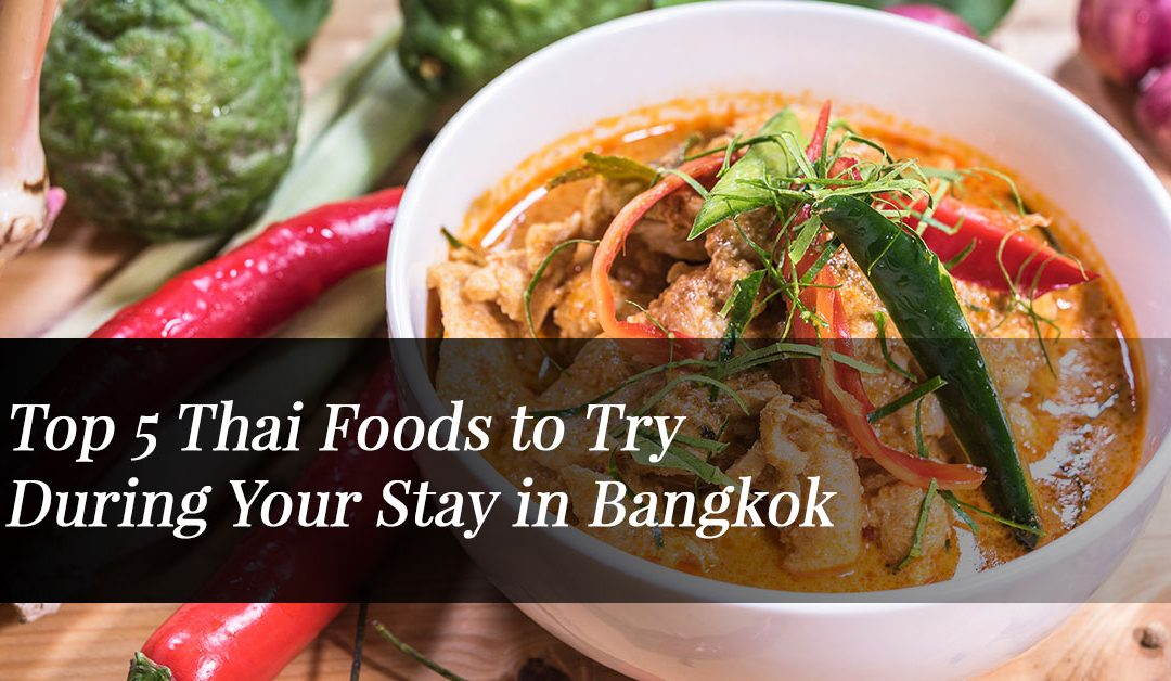 Top 5 Thai Foods to Try During Your Stay in Bangkok