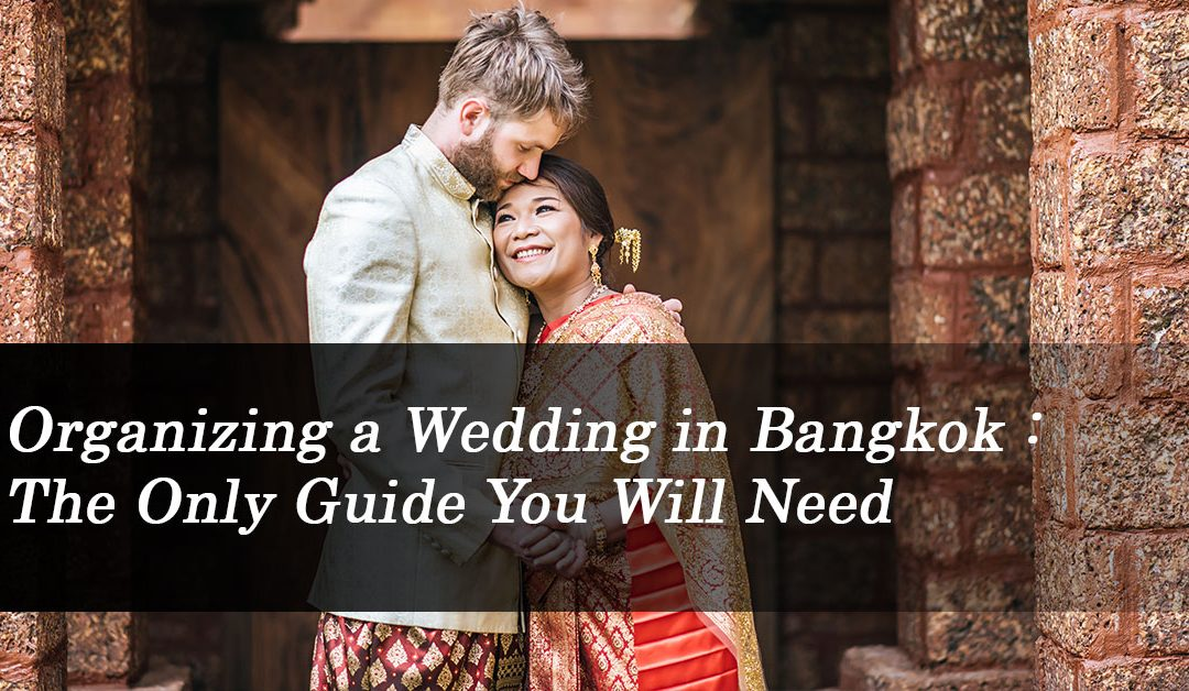 Organizing a Wedding in Bangkok: The Only Guide You Will Need
