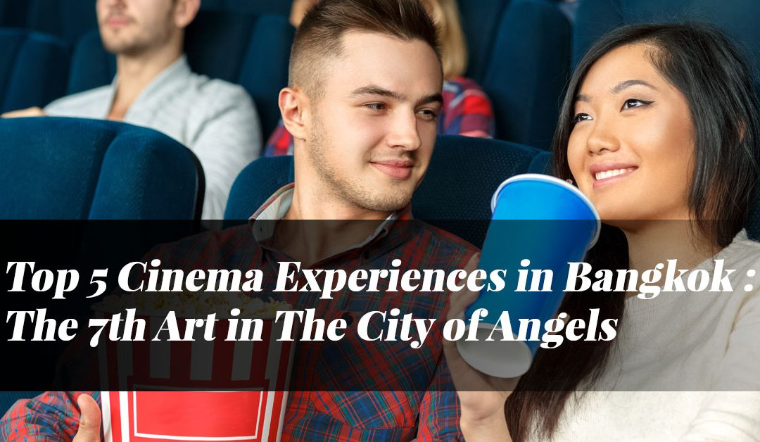 Top 5 Cinema Experiences in Bangkok : The 7th Art in The City of Angels