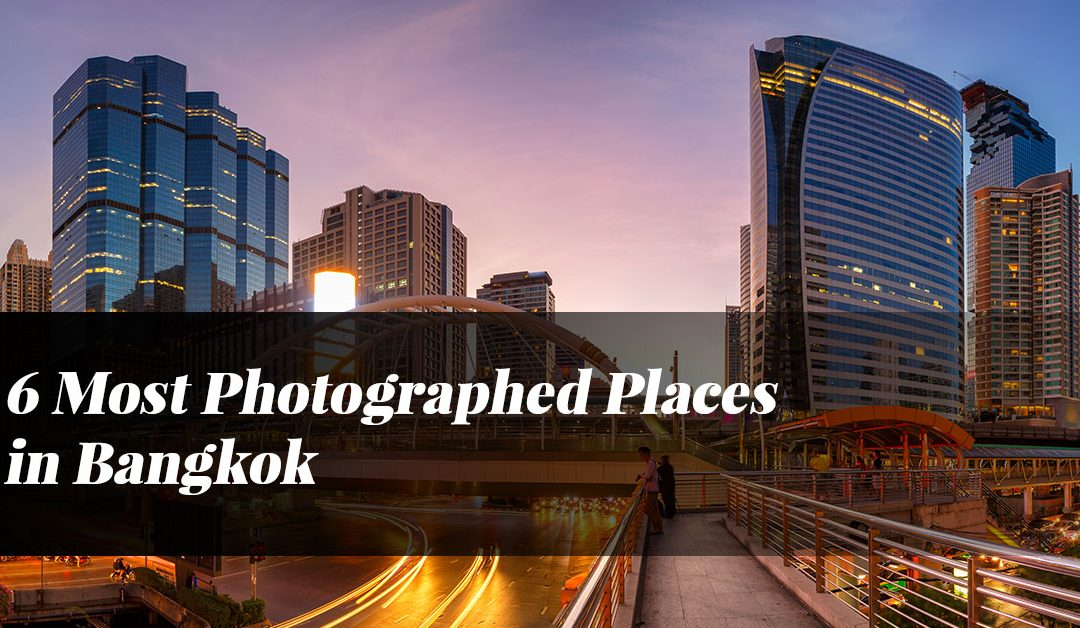 6 Most Photographed Places in Bangkok