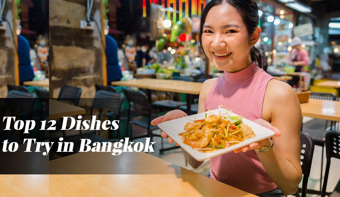 TOP 12 DISHES TO TRY IN BANGKOK